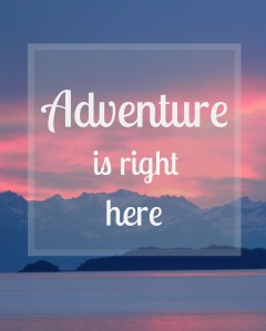adventure is right here